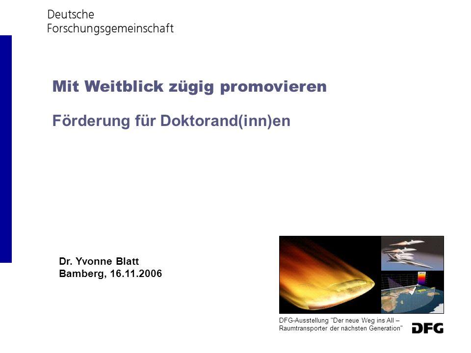 Dr. Yvonne Blatt Bamberg, 16.11.2006 Mit Weitblick zügig promovieren Förderung für Doktorand(inn)en DFG-Ausstellung