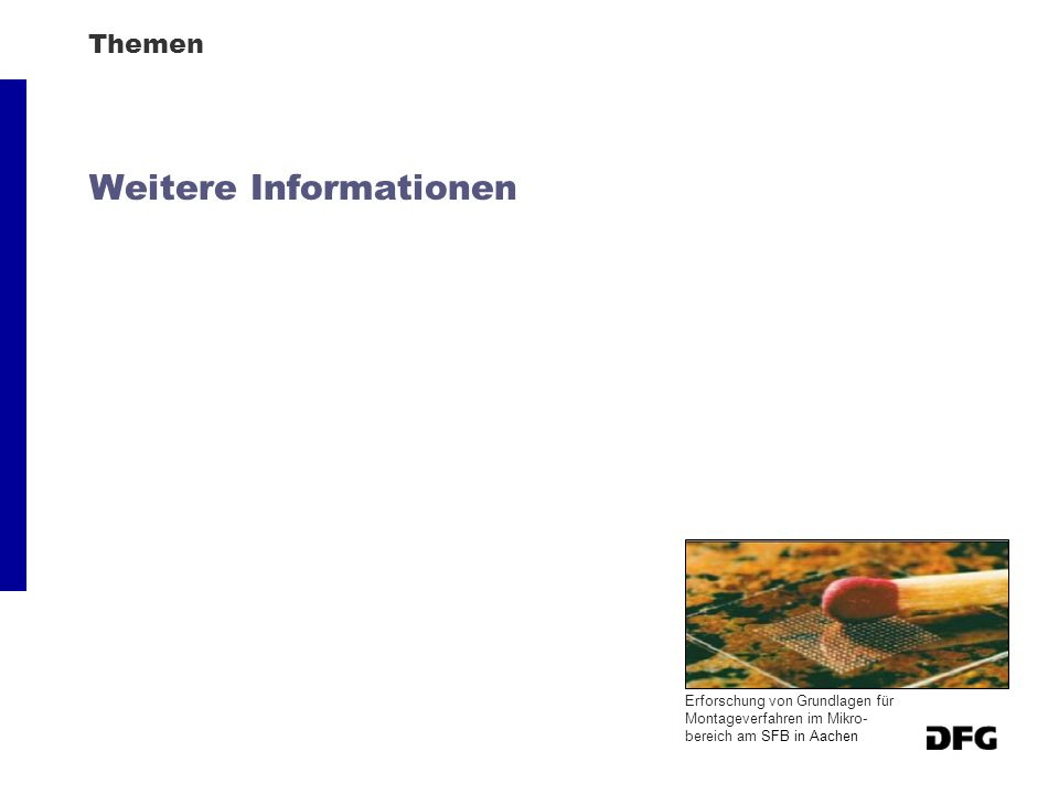 Themen Weitere Informationen Erforschung von Grundlagen für Montageverfahren im Mikro- bereich am SFB in Aachen