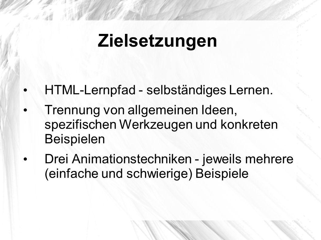 Zielsetzungen HTML-Lernpfad - selbständiges Lernen. Trennung von allgemeinen Ideen, spezifischen Werkzeugen und konkreten Beispielen Drei Animationste