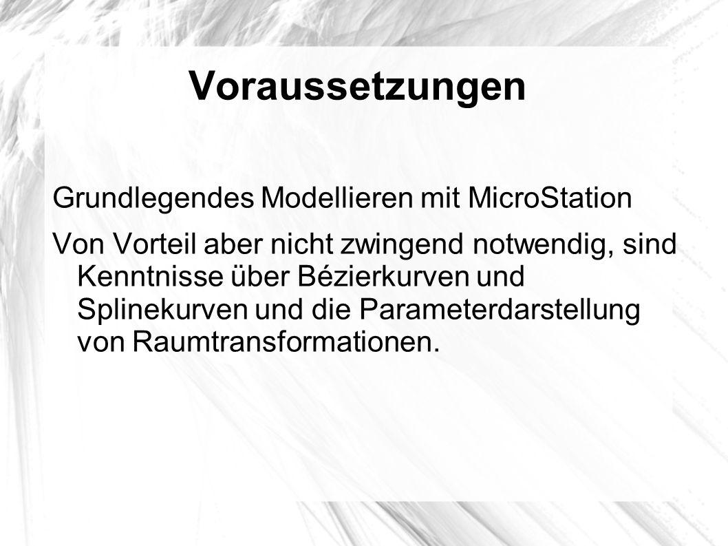 Voraussetzungen Grundlegendes Modellieren mit MicroStation Von Vorteil aber nicht zwingend notwendig, sind Kenntnisse über Bézierkurven und Splinekurv