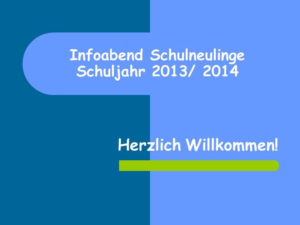 Infoabend Schulneulinge Schuljahr 2013/ 2014 Herzlich Willkommen!