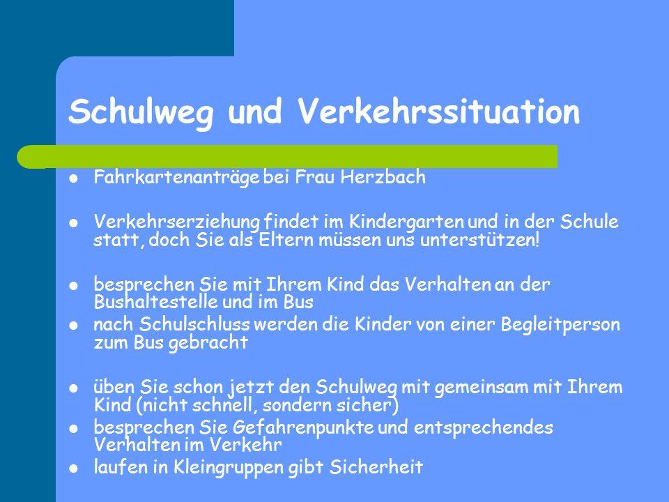Schulweg und Verkehrssituation Fahrkartenanträge bei Frau Herzbach Verkehrserziehung findet im Kindergarten und in der Schule statt, doch Sie als Elte