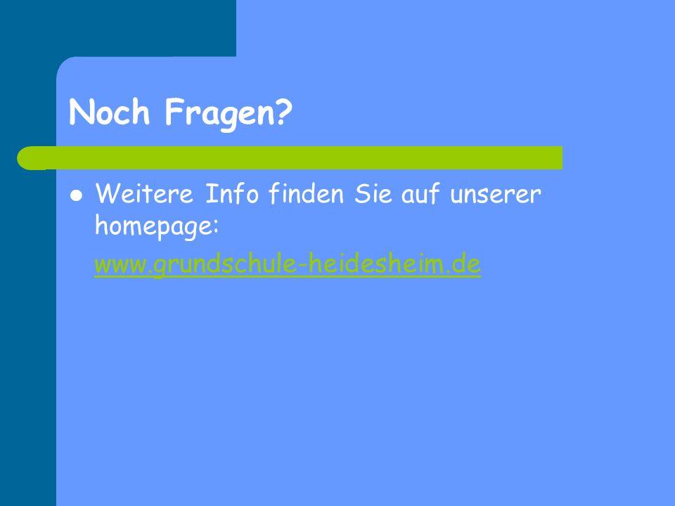 Noch Fragen? Weitere Info finden Sie auf unserer homepage: www.grundschule-heidesheim.de