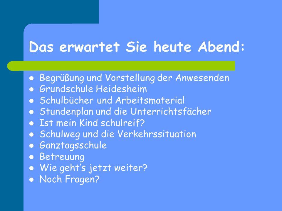 Das erwartet Sie heute Abend: Begrüßung und Vorstellung der Anwesenden Grundschule Heidesheim Schulbücher und Arbeitsmaterial Stundenplan und die Unte