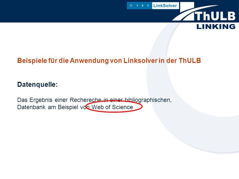 Beispiele für die Anwendung von Linksolver in der ThULB Datenquelle: Das Ergebnis einer Rechereche in einer bibliographischen, Datenbank am Beispiel von Web of Science