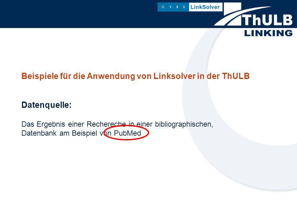 Beispiele für die Anwendung von Linksolver in der ThULB Datenquelle: Das Ergebnis einer Rechereche in einer bibliographischen, Datenbank am Beispiel von PubMed