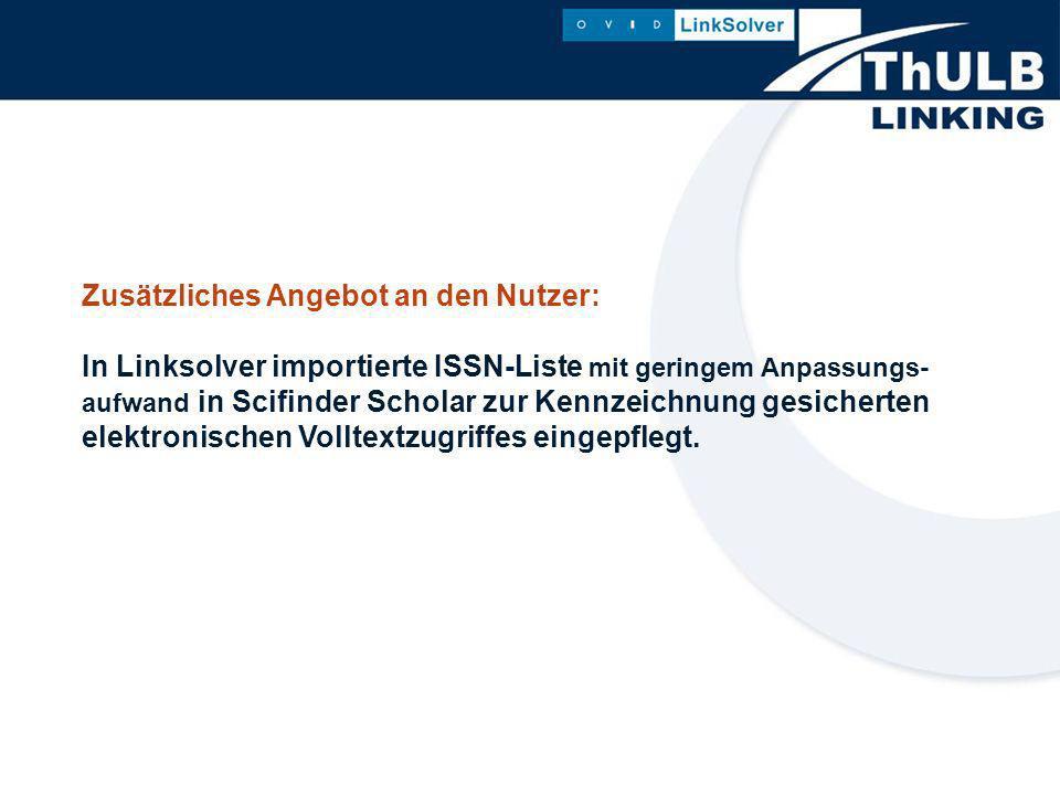 Zusätzliches Angebot an den Nutzer: In Linksolver importierte ISSN-Liste mit geringem Anpassungs- aufwand in Scifinder Scholar zur Kennzeichnung gesicherten elektronischen Volltextzugriffes eingepflegt.