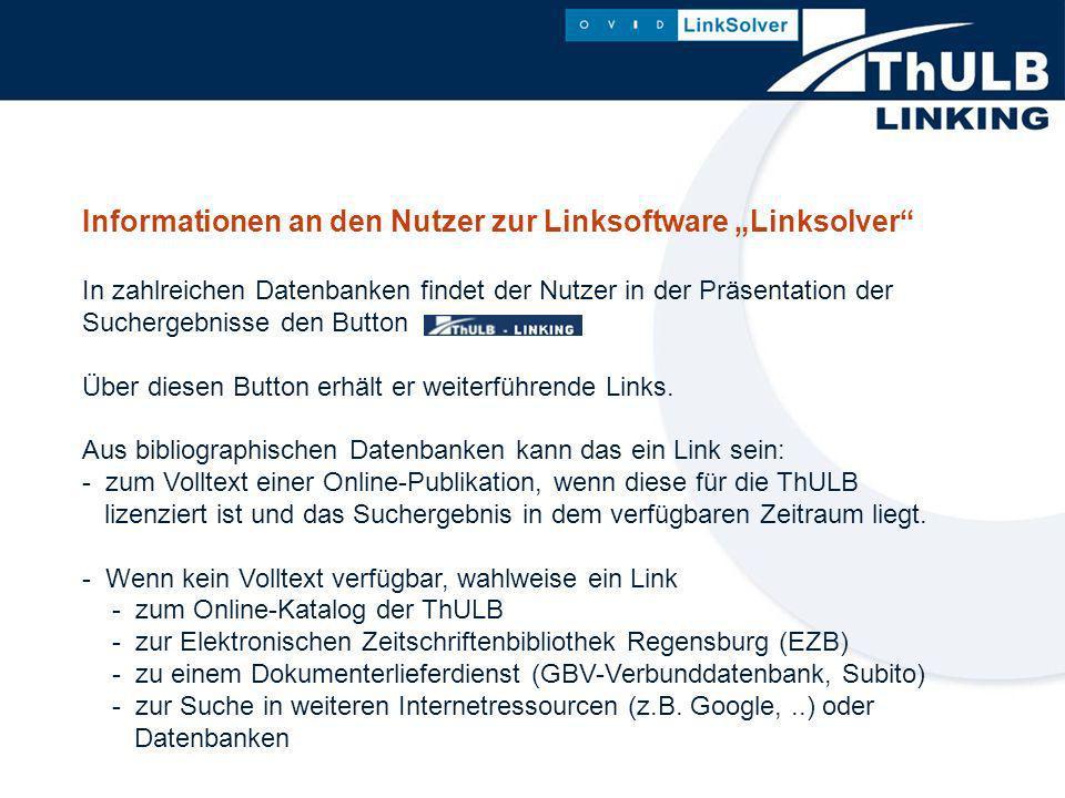 Informationen an den Nutzer zur Linksoftware Linksolver In zahlreichen Datenbanken findet der Nutzer in der Präsentation der Suchergebnisse den Button Über diesen Button erhält er weiterführende Links.