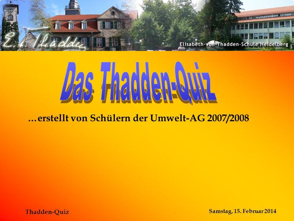 Samstag, 15. Februar 2014 Thadden-Quiz …erstellt von Schülern der Umwelt-AG 2007/2008