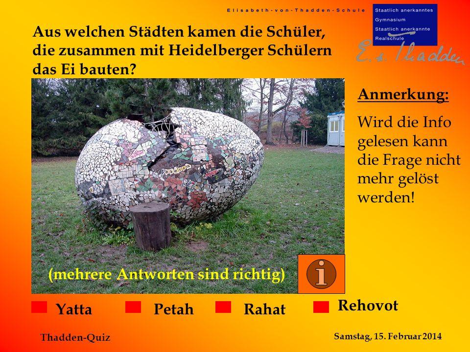 Samstag, 15. Februar 2014 Thadden-Quiz Aus welchen Städten kamen die Schüler, die zusammen mit Heidelberger Schülern das Ei bauten? RahatPetah Rehovot