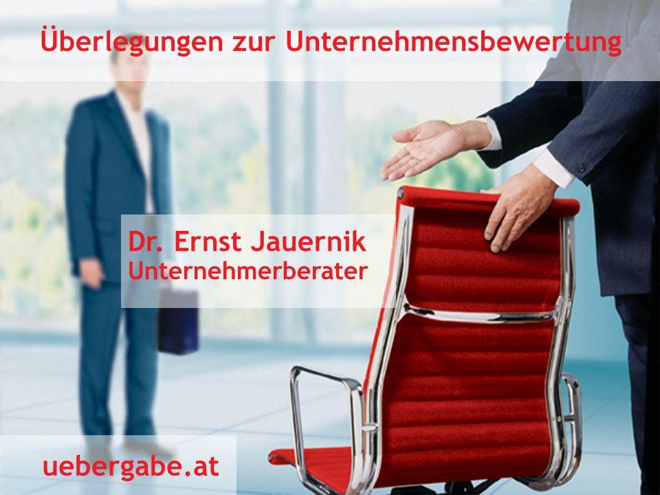 www.uebergabe.at Überlegungen zur Unternehmensbewertung uebergabe.at Dr. Ernst Jauernik Unternehmerberater