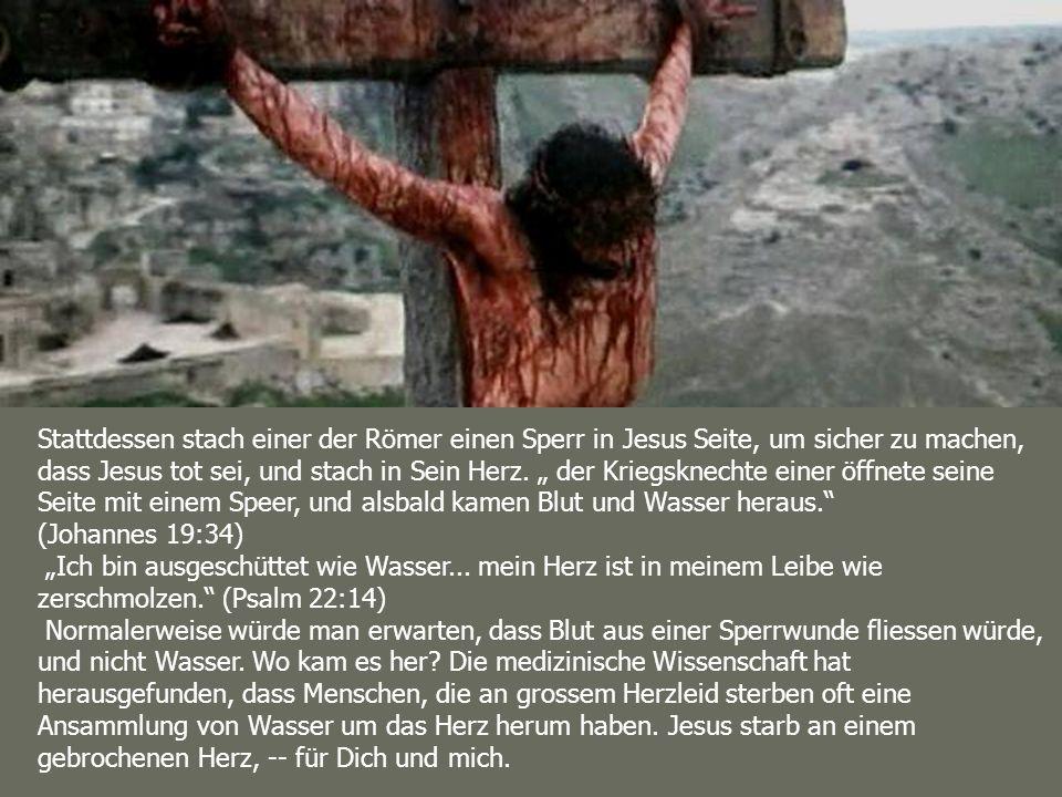 Stattdessen stach einer der Römer einen Sperr in Jesus Seite, um sicher zu machen, dass Jesus tot sei, und stach in Sein Herz. der Kriegsknechte einer