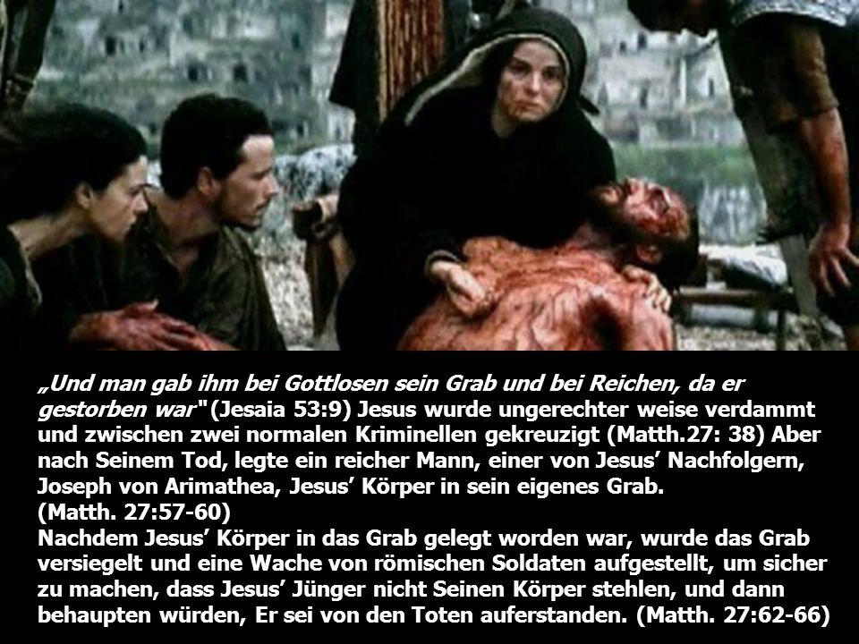 Und man gab ihm bei Gottlosen sein Grab und bei Reichen, da er gestorben war (Jesaia 53:9) Jesus wurde ungerechter weise verdammt und zwischen zwei no