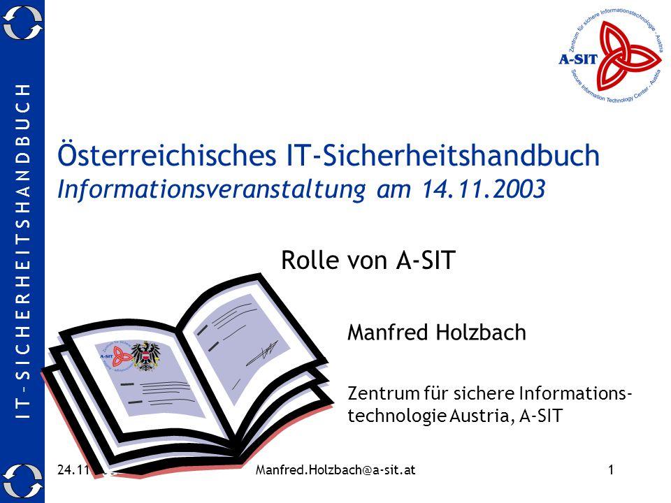 I T – S I C H E R H E I T S H A N D B U C H 24.11.2003Manfred.Holzbach@a-sit.at1 Österreichisches IT-Sicherheitshandbuch Informationsveranstaltung am