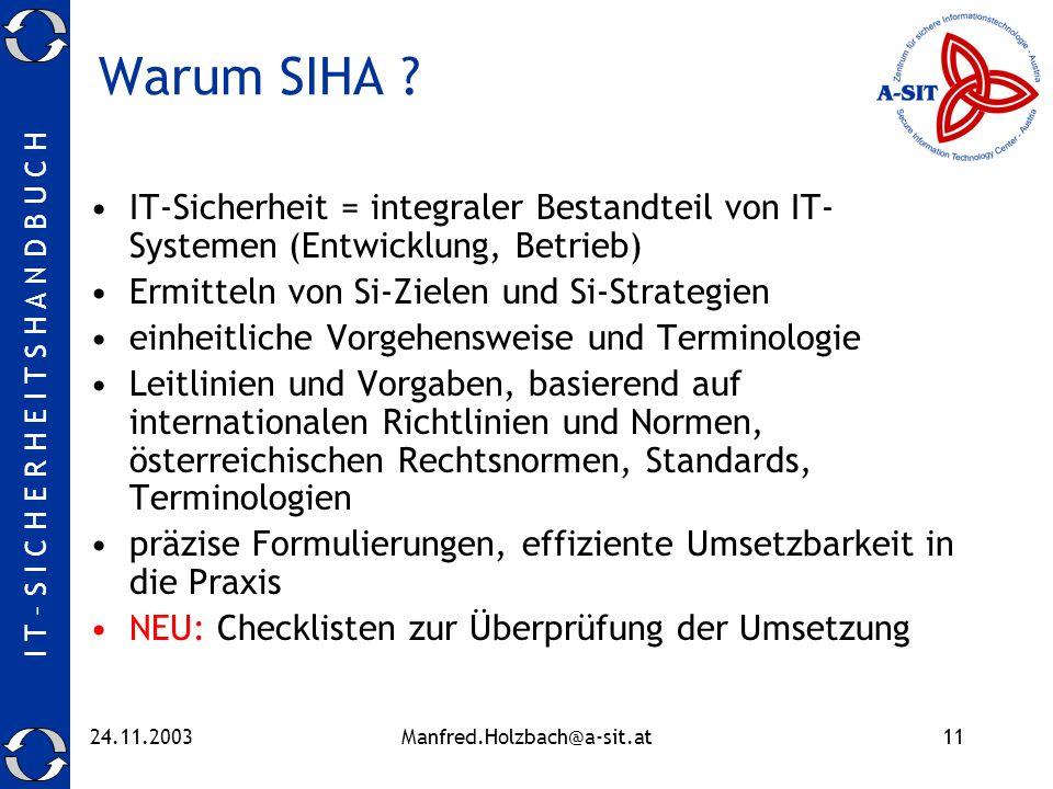 I T – S I C H E R H E I T S H A N D B U C H 24.11.2003Manfred.Holzbach@a-sit.at11 Warum SIHA ? IT-Sicherheit = integraler Bestandteil von IT- Systemen