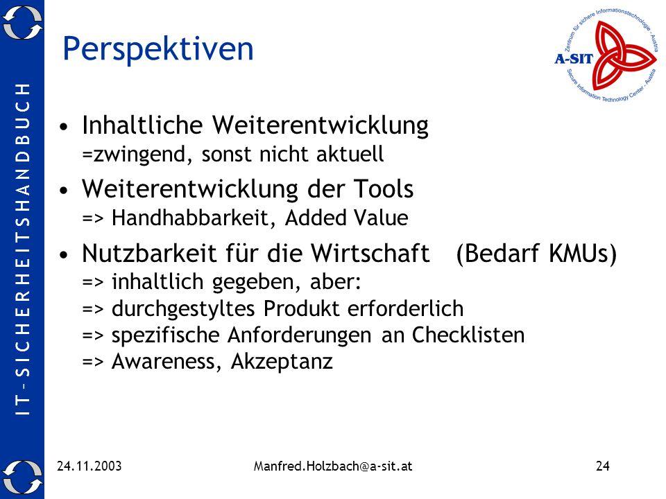 I T – S I C H E R H E I T S H A N D B U C H 24.11.2003Manfred.Holzbach@a-sit.at24 Perspektiven Inhaltliche Weiterentwicklung =zwingend, sonst nicht ak