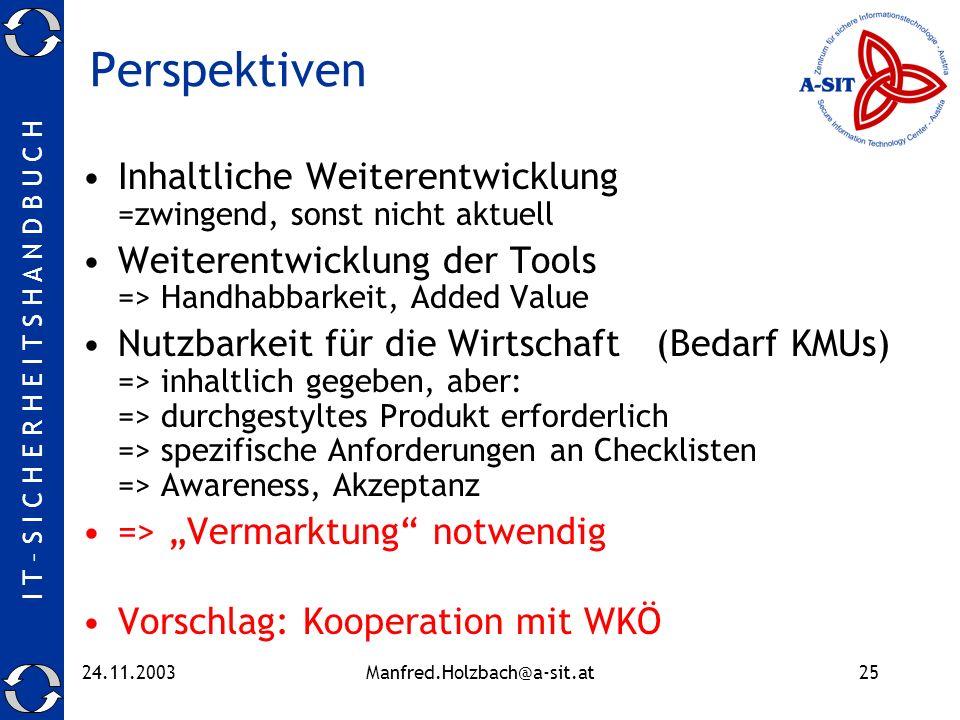 I T – S I C H E R H E I T S H A N D B U C H 24.11.2003Manfred.Holzbach@a-sit.at25 Perspektiven Inhaltliche Weiterentwicklung =zwingend, sonst nicht ak