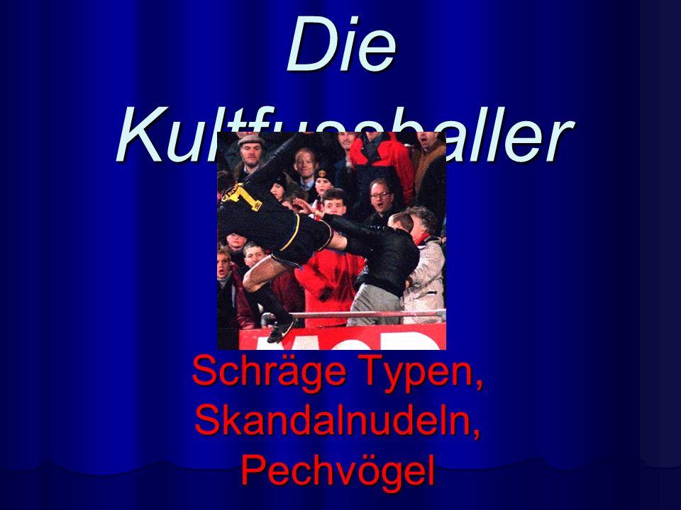Die Kultfussballer Schräge Typen, Skandalnudeln, Pechvögel