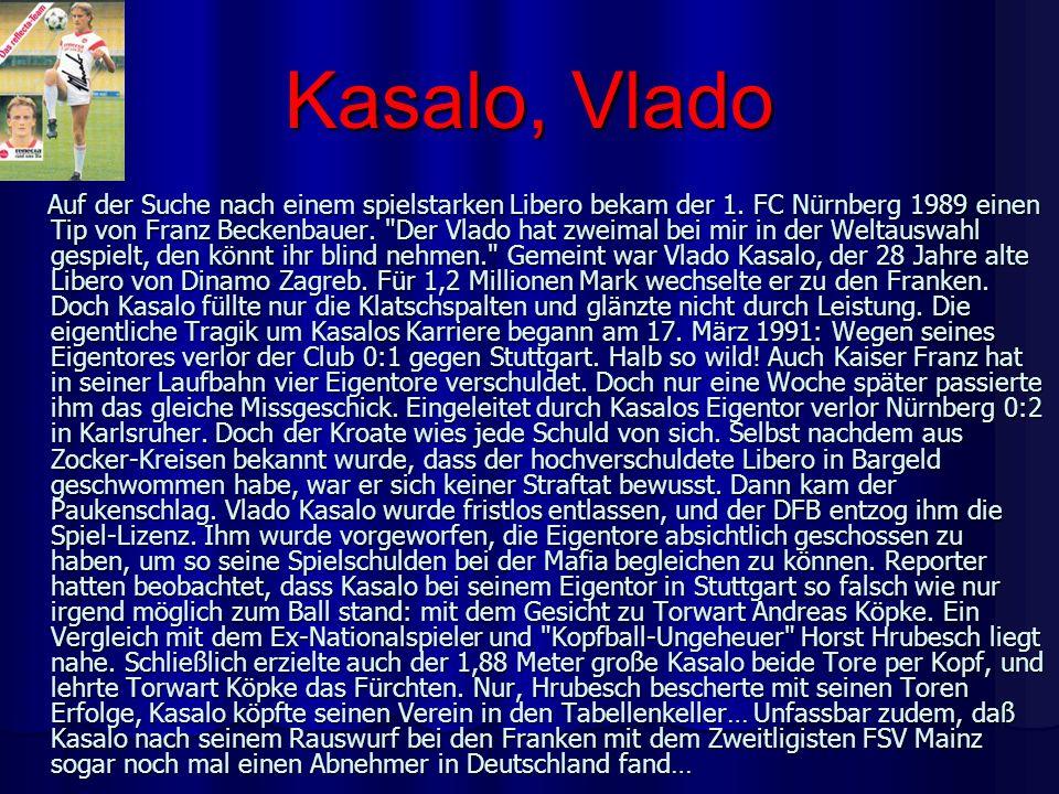 Kasalo, Vlado Auf der Suche nach einem spielstarken Libero bekam der 1. FC Nürnberg 1989 einen Tip von Franz Beckenbauer.
