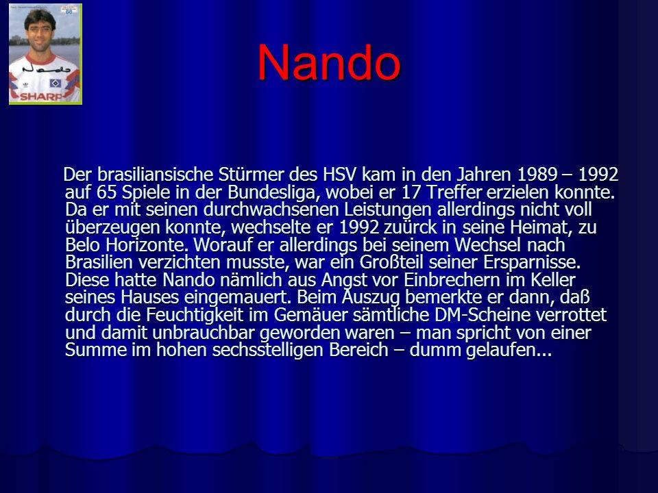 Nando Der brasiliansische Stürmer des HSV kam in den Jahren 1989 – 1992 auf 65 Spiele in der Bundesliga, wobei er 17 Treffer erzielen konnte. Da er mi