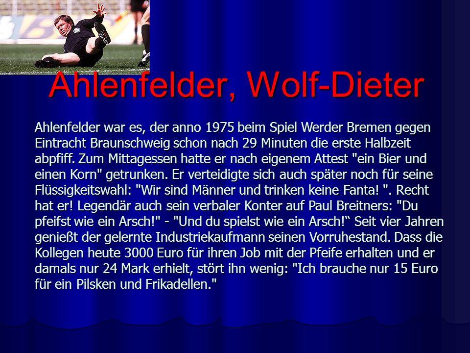 Ahlenfelder war es, der anno 1975 beim Spiel Werder Bremen gegen Eintracht Braunschweig schon nach 29 Minuten die erste Halbzeit abpfiff. Zum Mittages
