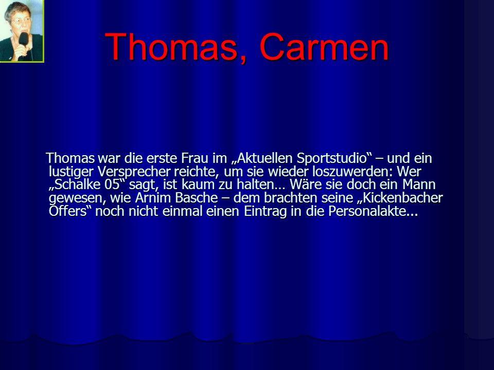 Thomas, Carmen Thomas war die erste Frau im Aktuellen Sportstudio – und ein lustiger Versprecher reichte, um sie wieder loszuwerden: Wer Schalke 05 sa