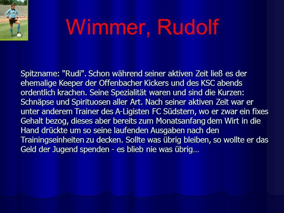Wimmer, Rudolf Spitzname: