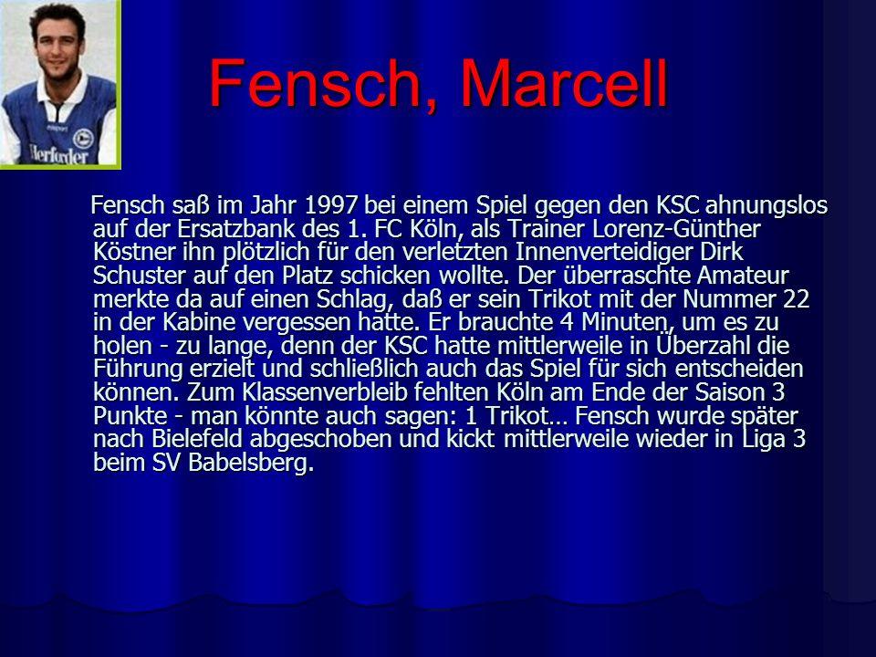 Fensch, Marcell Fensch saß im Jahr 1997 bei einem Spiel gegen den KSC ahnungslos auf der Ersatzbank des 1. FC Köln, als Trainer Lorenz-Günther Köstner