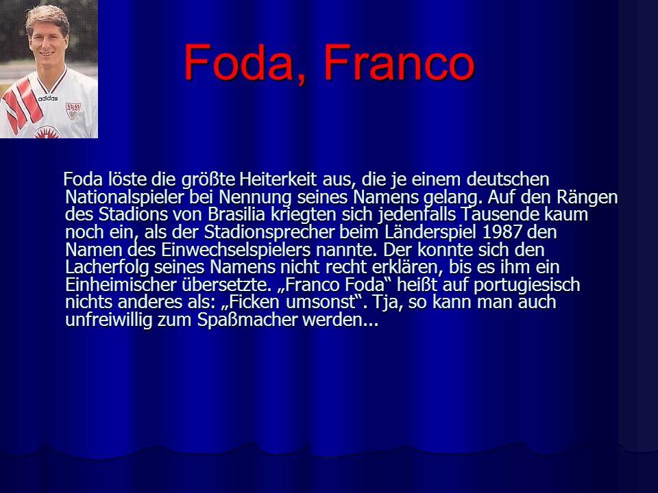 Foda, Franco Foda löste die größte Heiterkeit aus, die je einem deutschen Nationalspieler bei Nennung seines Namens gelang. Auf den Rängen des Stadion