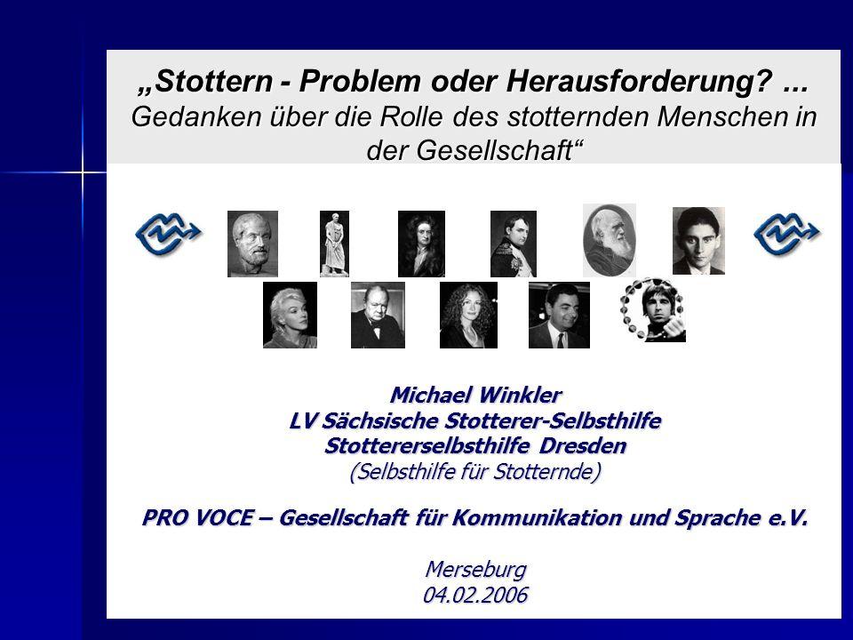 Stottern - Problem oder Herausforderung?... Gedanken über die Rolle des stotternden Menschen in der Gesellschaft Michael Winkler LV Sächsische Stotter