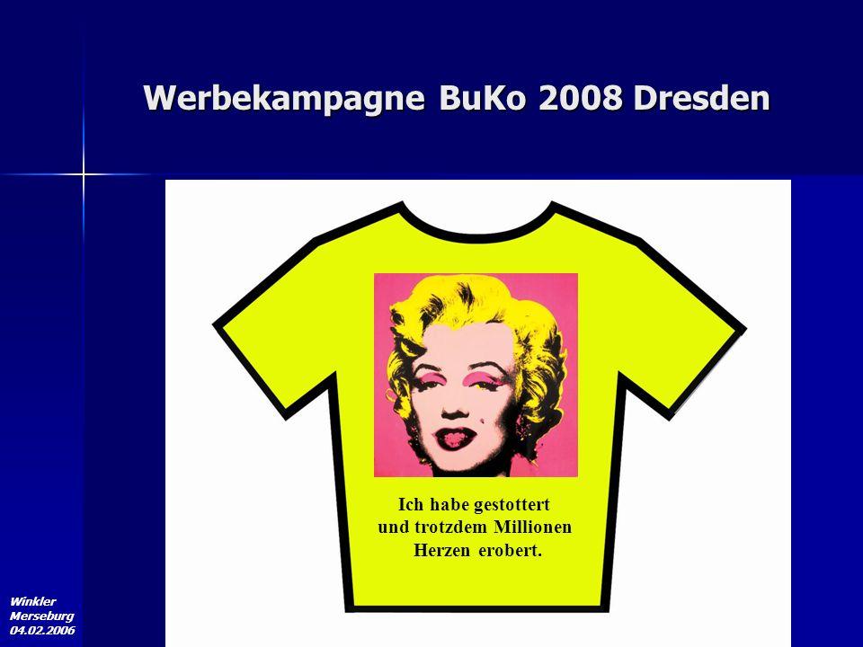 Winkler Merseburg 04.02.2006 Werbekampagne BuKo 2008 Dresden Ich habe gestottert und trotzdem Millionen Herzen erobert.