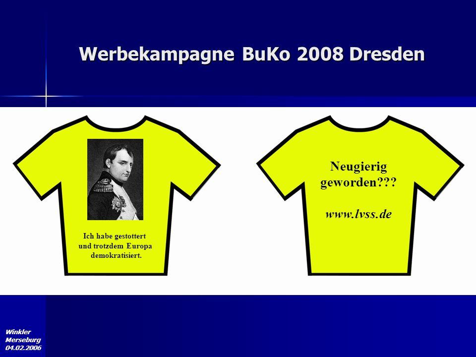 Winkler Merseburg 04.02.2006 Werbekampagne BuKo 2008 Dresden Neugierig geworden??? www.lvss.de Ich habe gestottert und trotzdem Europa demokratisiert.