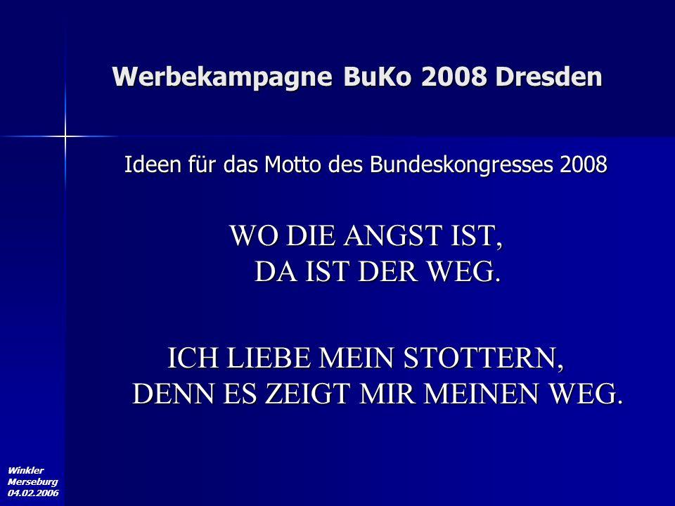 Winkler Merseburg 04.02.2006 Werbekampagne BuKo 2008 Dresden Ideen für das Motto des Bundeskongresses 2008 WO DIE ANGST IST, DA IST DER WEG. ICH LIEBE