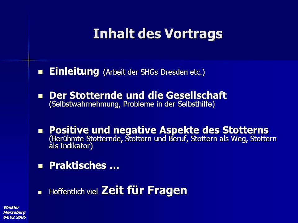 Winkler Merseburg 04.02.2006 Inhalt des Vortrags Einleitung (Arbeit der SHGs Dresden etc.) Einleitung (Arbeit der SHGs Dresden etc.) Der Stotternde un