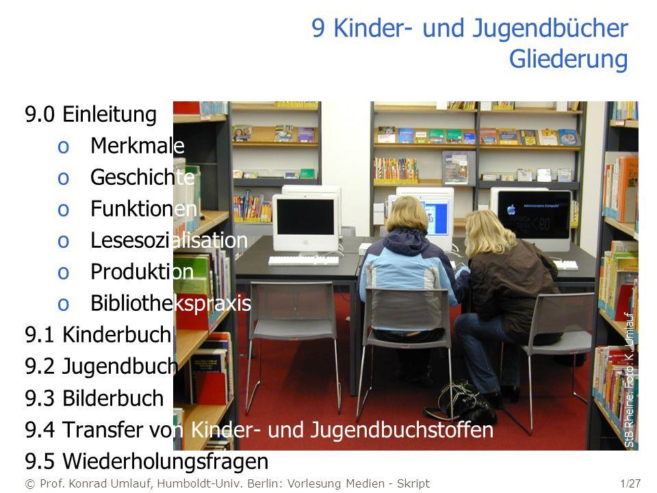 © Prof. Konrad Umlauf, Humboldt-Univ. Berlin: Vorlesung Medien - Skript 1/27 9 Kinder- und Jugendbücher Gliederung 9.0 Einleitung oMerkmale oGeschicht