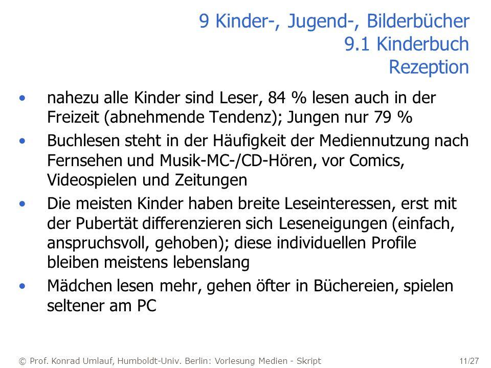 © Prof. Konrad Umlauf, Humboldt-Univ. Berlin: Vorlesung Medien - Skript 11/27 9 Kinder-, Jugend-, Bilderbücher 9.1 Kinderbuch Rezeption nahezu alle Ki