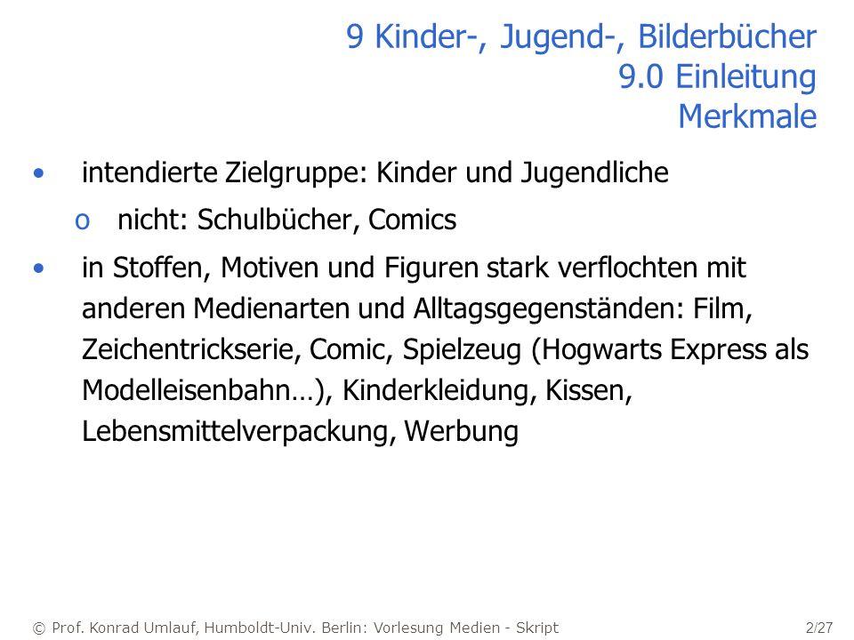 © Prof. Konrad Umlauf, Humboldt-Univ. Berlin: Vorlesung Medien - Skript 2/27 9 Kinder-, Jugend-, Bilderbücher 9.0 Einleitung Merkmale intendierte Ziel
