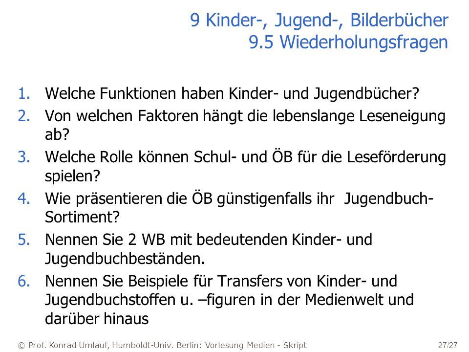 © Prof. Konrad Umlauf, Humboldt-Univ. Berlin: Vorlesung Medien - Skript 27/27 9 Kinder-, Jugend-, Bilderbücher 9.5 Wiederholungsfragen 1.Welche Funkti