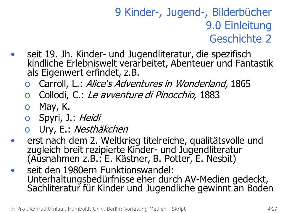 © Prof. Konrad Umlauf, Humboldt-Univ. Berlin: Vorlesung Medien - Skript 4/27 9 Kinder-, Jugend-, Bilderbücher 9.0 Einleitung Geschichte 2 seit 19. Jh.