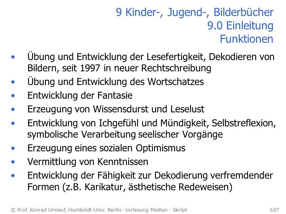 © Prof. Konrad Umlauf, Humboldt-Univ. Berlin: Vorlesung Medien - Skript 5/27 9 Kinder-, Jugend-, Bilderbücher 9.0 Einleitung Funktionen Übung und Entw