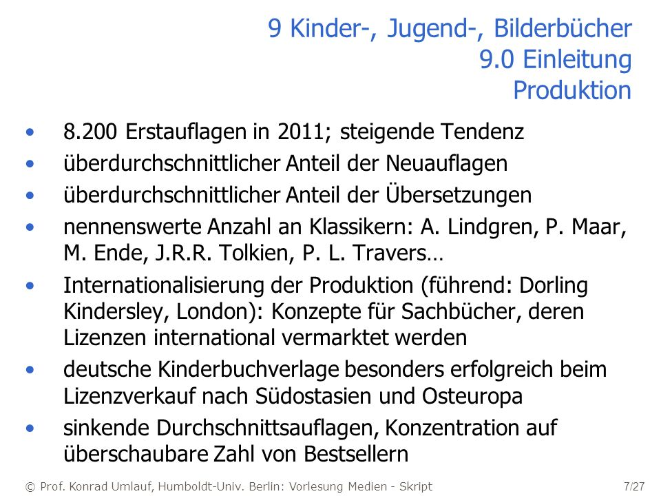 © Prof. Konrad Umlauf, Humboldt-Univ. Berlin: Vorlesung Medien - Skript 7/27 9 Kinder-, Jugend-, Bilderbücher 9.0 Einleitung Produktion 8.200 Erstaufl