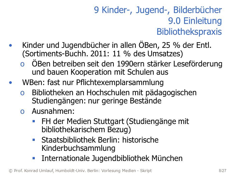© Prof. Konrad Umlauf, Humboldt-Univ. Berlin: Vorlesung Medien - Skript 8/27 9 Kinder-, Jugend-, Bilderbücher 9.0 Einleitung Bibliothekspraxis Kinder