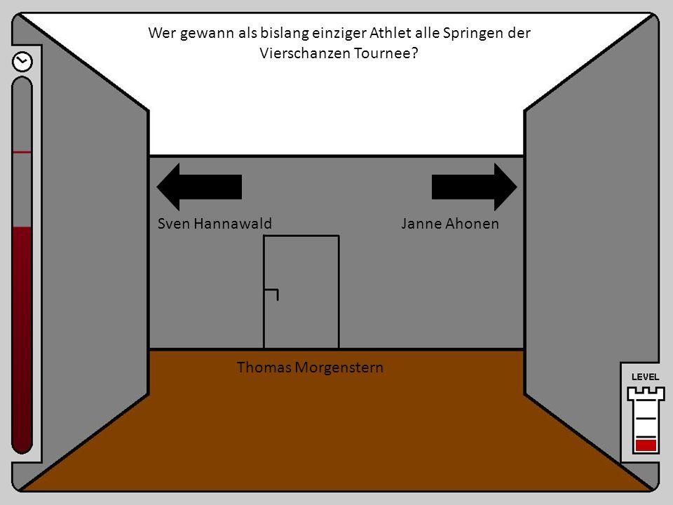 Raum 19a Janne AhonenSven Hannawald Thomas Morgenstern Wer gewann als bislang einziger Athlet alle Springen der Vierschanzen Tournee?