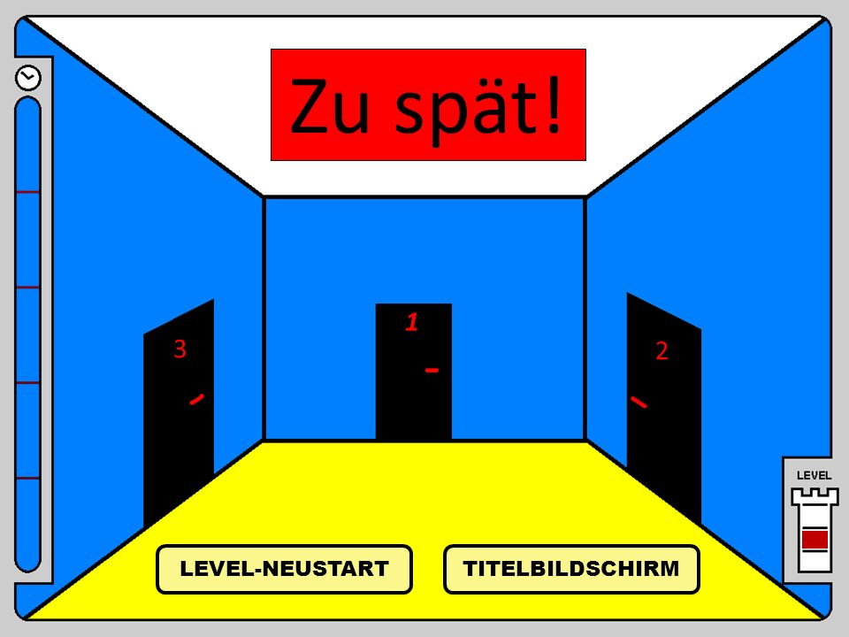 Zu spät! 1 2 3 TITELBILDSCHIRM LEVEL-NEUSTART