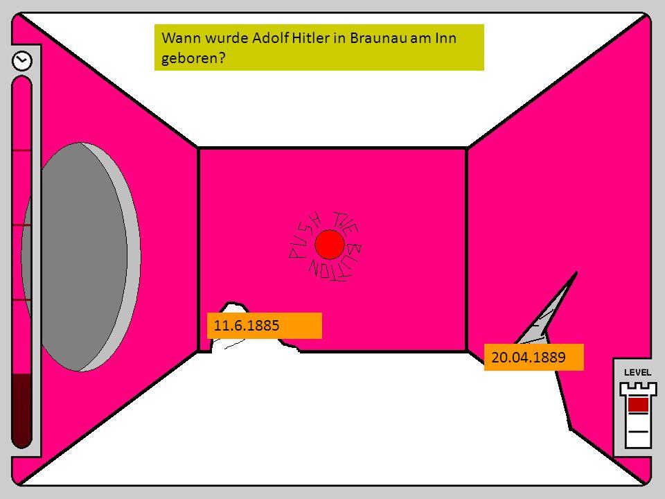 Wann wurde Adolf Hitler in Braunau am Inn geboren? 11.6.1885 20.04.1889