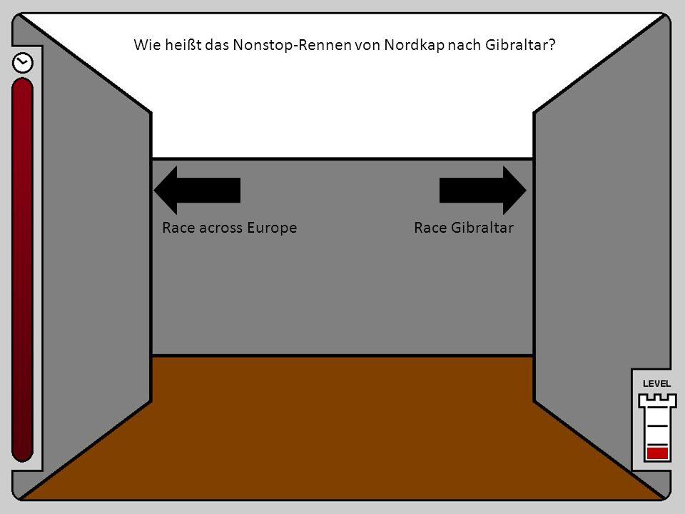 Raum 1 Wie heißt das Nonstop-Rennen von Nordkap nach Gibraltar? Race GibraltarRace across Europe