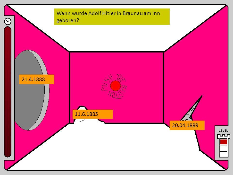Wann wurde Adolf Hitler in Braunau am Inn geboren? 21.4.1888 11.6.1885 20.04.1889