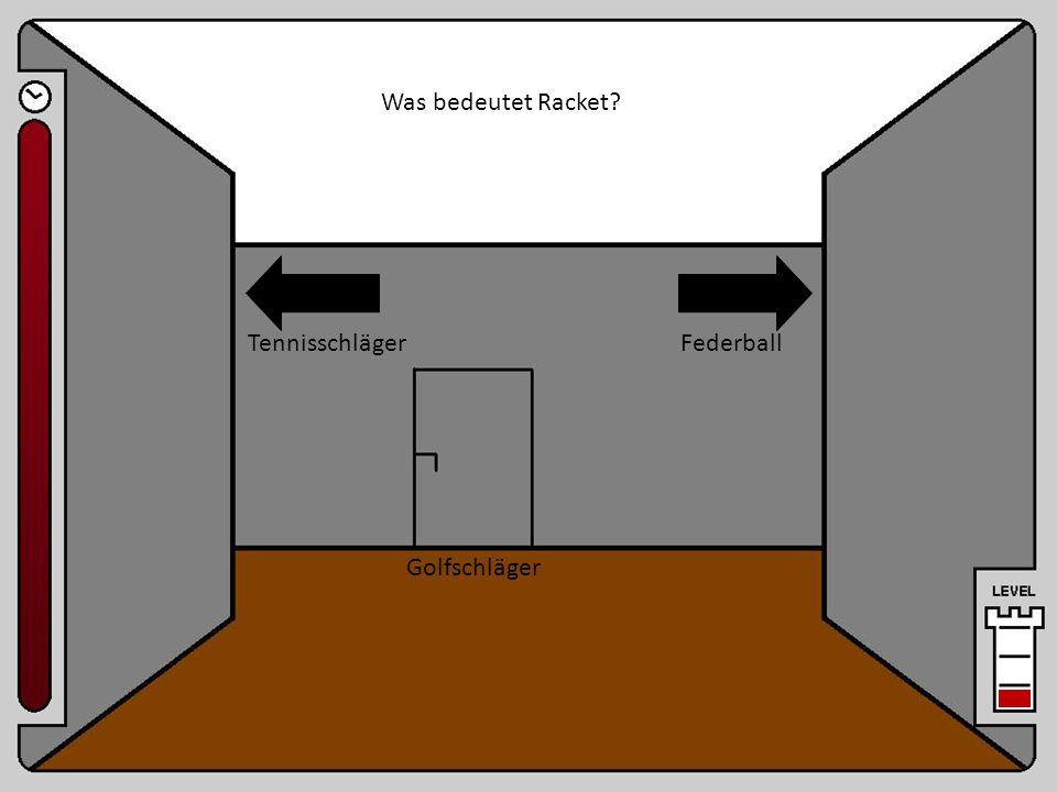 Raum 7 Was bedeutet Racket? Tennisschläger Golfschläger Federball