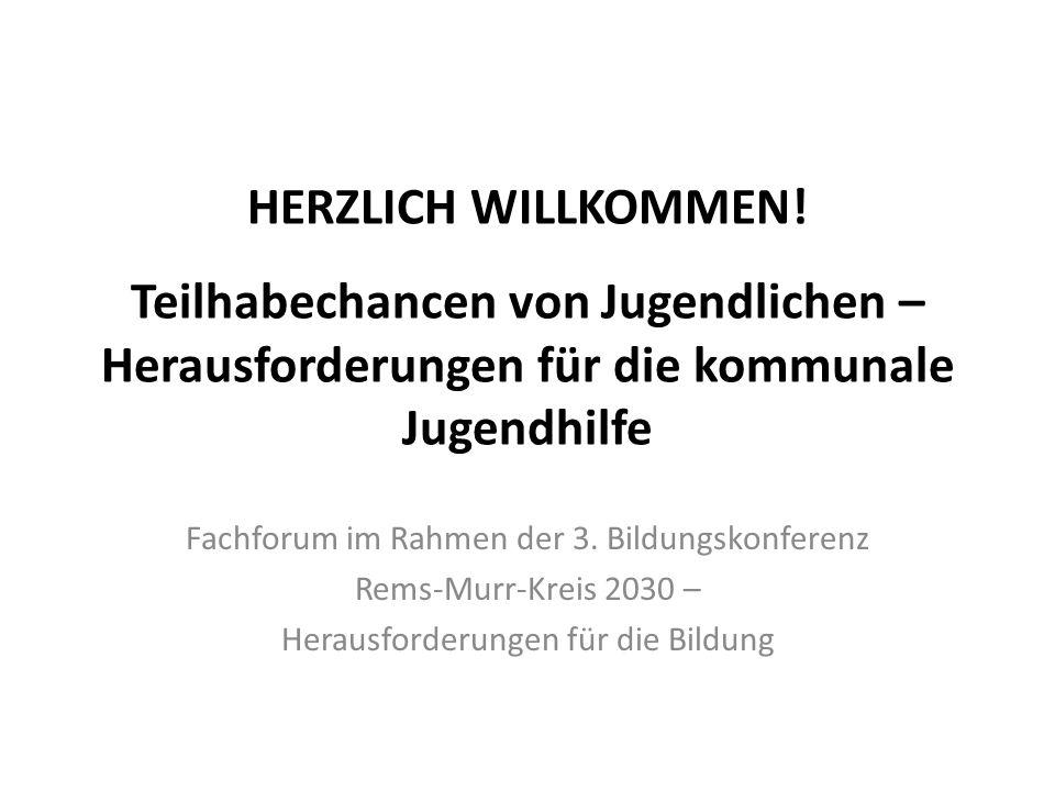 HERZLICH WILLKOMMEN! Teilhabechancen von Jugendlichen – Herausforderungen für die kommunale Jugendhilfe Fachforum im Rahmen der 3. Bildungskonferenz R