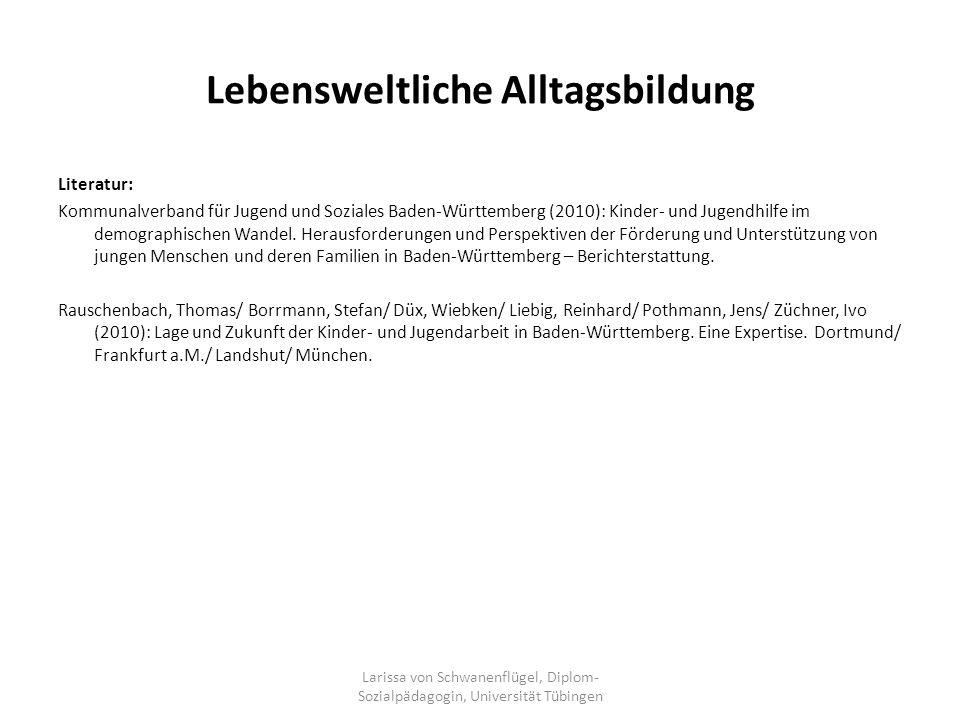 Lebensweltliche Alltagsbildung Literatur: Kommunalverband für Jugend und Soziales Baden-Württemberg (2010): Kinder- und Jugendhilfe im demographischen